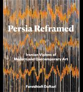 Persia Reframed: Iranian Visions of Modern and Contemporary Art by Fereshteh Daftari, published by IB Taurus.