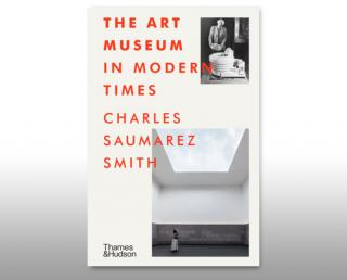The Art Museum in Modern Times by Charles Saumarez Smith, published by Thames & Hudson.
