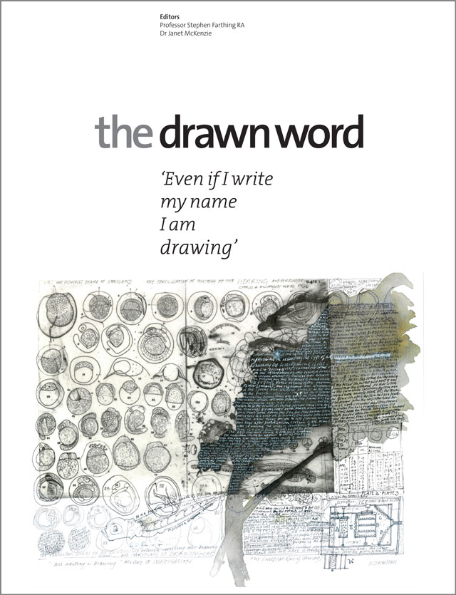 The Drawn Word. Editors: Professor Stephen Farthing RA and Dr Janet McKenzie. Published by Studio International and the Studio Trust, New York and London, 2014.