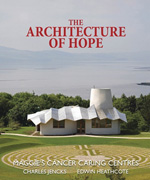 The architecture of hope: Maggie's cancer caring centres, by Charles Jencks and Edwin Heathcote.