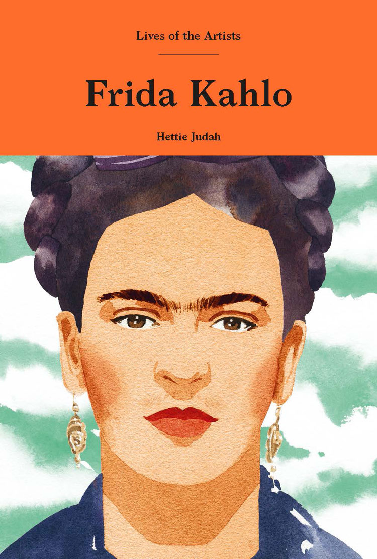 Frida Kahlo, Lives of the Artists by Hettie Judah, Laurence King Publishing.