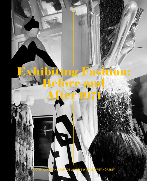 Exhibiting Fashion: Before and After 1971 by Judith Clark and Amy de la Haye with Jeffrey Horsley. Published by Yale University Press, 2014. Book cover.