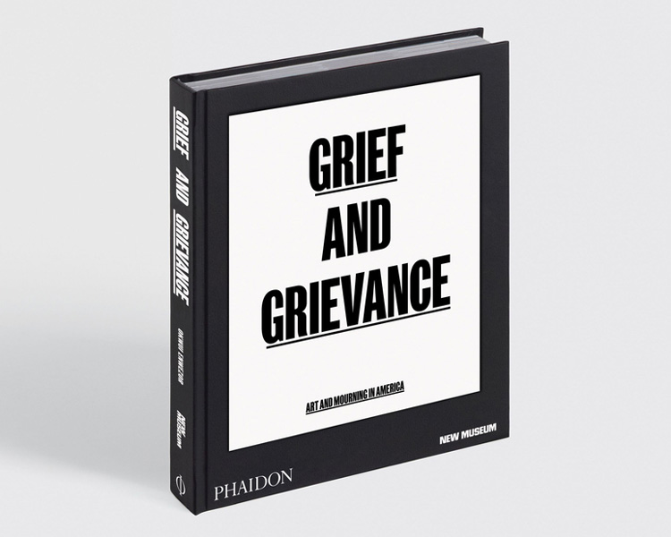Grief and Grievance: Art and Mourning in America, published by Phaidon/New Museum, New York.