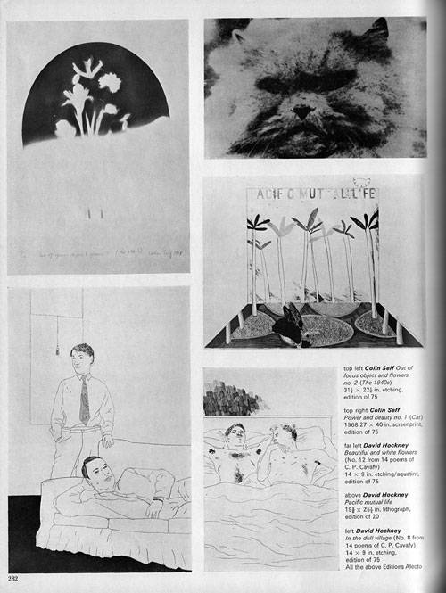 Top left: Colin Self. Out of focus object and flowers no. 2 (The 1940s). Etching, 31 1/4 x 22 1/4 in. Edition of 75. Top right: Colin Self. Power and beauty no. 1 (Cat), 1968. Screenprint, 27 x 40 in. Edition of 75. Bottom left: David Hockney. Beautiful and white flowers (No. 12 from 14 poems of CP Cavafy). Etching/aquatint, 14 x 9 in. Edition of 75. Centre right: David Hockney. Pacific mutual life. Lithograph, 19 5/8 x 25 1/2 in. Edition of 20. Bottom right: David Hockney. In the dull village (No. 8 from 14 poems of CP Cavafy). Etching, 14 x 9 in. Edition of 75. Studio International Supplement 1968.
