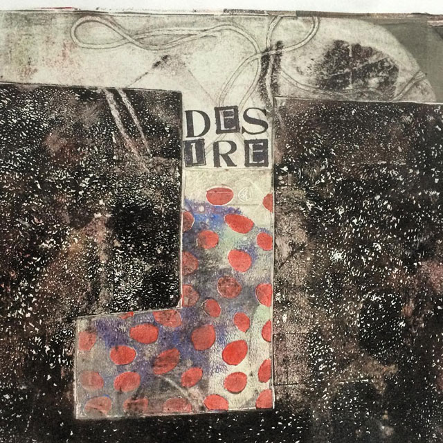 Susan Webster (monotype), Stuart Kestenbaum (stamped letters),  Desire,  2016.  30 x 30 cm (12 x 12 in). © the artists.