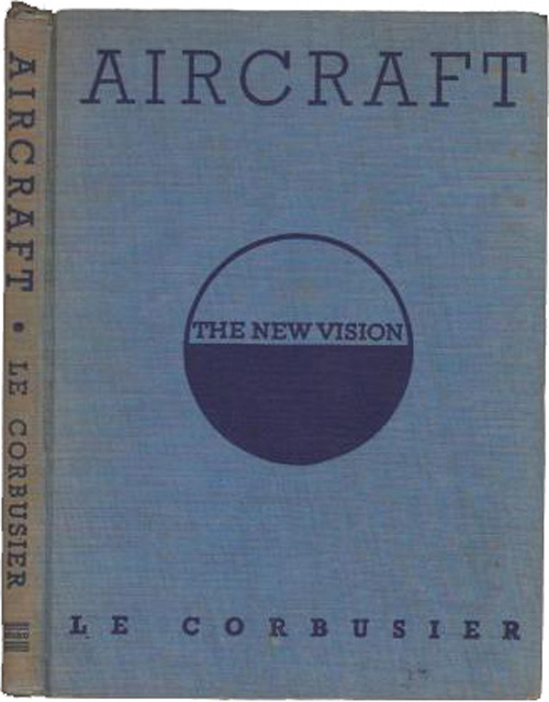 Aircraft by Le Corbusier, published in The Studio, London, with Studio Publications Inc, New York, 1935. This work was commissioned by Studio Ltd, London in respect of Le Corbusier's special enthusiasm for aircraft, and is now a rare collectors' item.