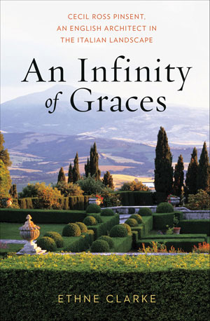 An Infinity of Graces: Cecil Ross Pinsent, an English Architect in the Italian Landscape by Ethne Clarke. Published by WW Norton & Company, New York and London, 2013.