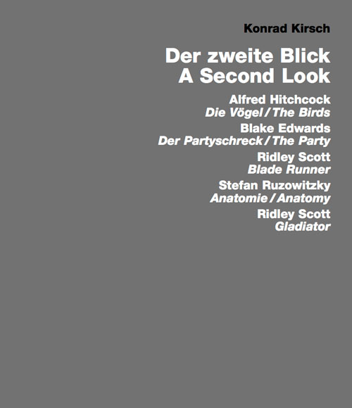 Der zweite Blick/A Second Look. Alfred Hitchcock: The Birds; Blake Edwards: The Party; Ridley Scott: Blade Runner; Stefan Ruzowitzky: Anatomy; Ridley Scott: Gladiator by Konrad Kirsch. Published by Edition Axel Menges, Stuttgart-Fellbach, 2013.