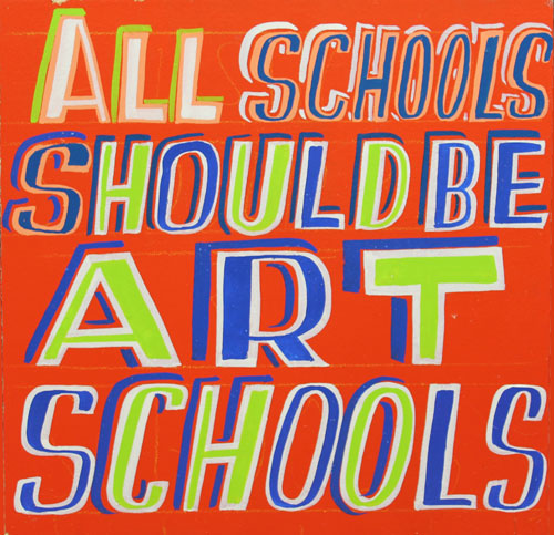 Bob and Roberta Smith. All Schools Should Be Art Schools, 2015. Courtesy Bob and Roberta Smith.