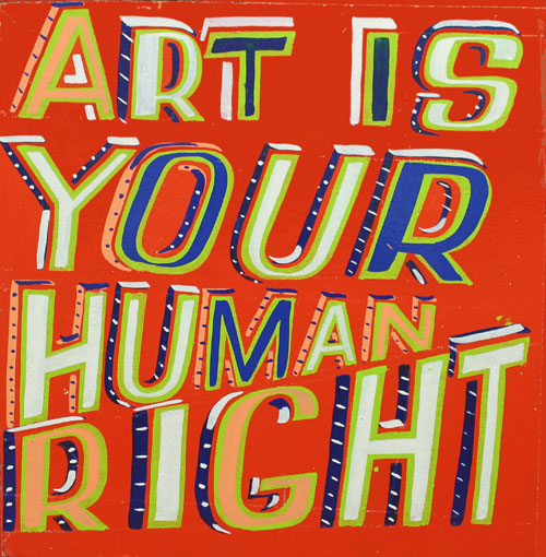 Bob and Roberta Smith. Art Is Your Human Right, 2015. Courtesy Bob and Roberta Smith.