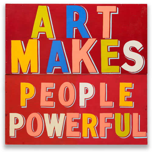 Bob and Roberta Smith. Art Makes People Powerful, 2015. Courtesy Bob and Roberta Smith.