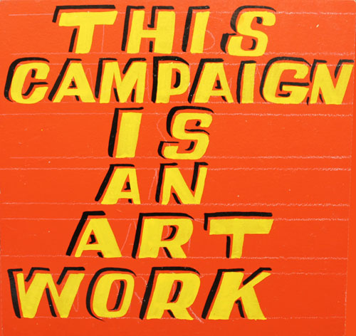 Bob and Roberta Smith. This Campaign Is An Art Work, 2015. Courtesy Bob and Roberta Smith.