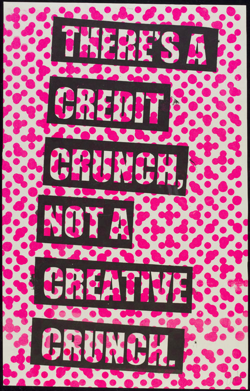 There's a Credit Crunch, Not a Creative Crunch. Aida Wild. 2011, London. Screenprint. © Aida Wild/Victoria and Albert Museum, London.