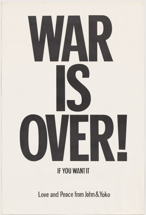 Yoko Ono and John Lennon. WAR IS OVER! if you want it. 1969. Offset, 29 15/16 x 20 in (76 x 50.8 cm). The Museum of Modern Art, New York. The Gilbert and Lila Silverman Fluxus Collection Gift, 2008. © Yoko Ono 2014.